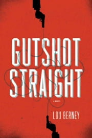 Gutshot Straight - A Novel ebook by Lou Berney
