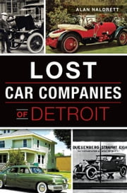 Lost Car Companies of Detroit ebook by Alan Naldrett