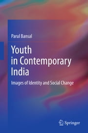 Youth in Contemporary India - Images of Identity and Social Change ebook by Parul Bansal