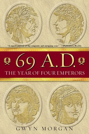 69 A.D. - The Year of Four Emperors ebook by Gwyn Morgan