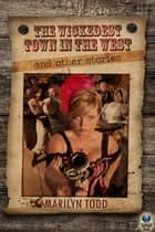 The Wickedest Town in the West - And Other Stories ebook by Marilyn Todd
