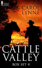 Cattle Valley Box Set 4 ebook by Carol Lynne