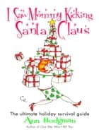 I Saw Mommy Kicking Santa Claus ebook by Ann Hodgman