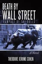 Death by Wall Street - Rampage of the Bulls ebook by Theodore Jerome Cohen