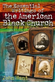 Essential Writings of the American Black Church ebook by John Hunt
