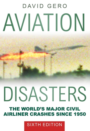 Aviation Disasters - The World's Major Civil Airliner Crashes Since 1950 ebook by David Gero