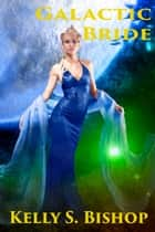 Galactic Bride ebook by Kelly S. Bishop