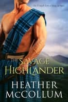 The Savage Highlander ebook by Heather McCollum