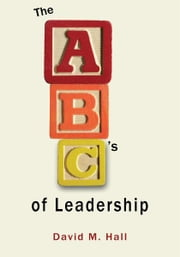 ABC's of Leadership ebook by David M. Hall