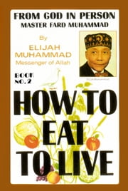 How To Eat To Live: Book 2 ebook by Elijah Muhammad