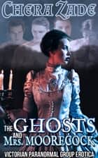 The Ghosts and Mrs. Moorecock ebook by Chera Zade