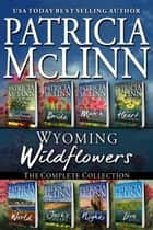 Wyoming Wildflowers: The Complete Collection - Books 1-6 and Prequels ebook by