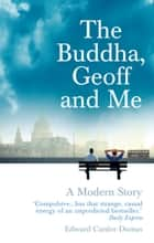 The Buddha, Geoff and Me - A Modern Story eBook by Edward Canfor-Dumas