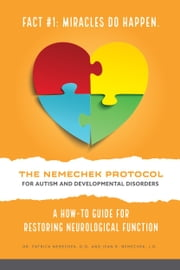 The Nemechek Protocol for Autism and Developmental Disorders - A How-To Guide for Restoring Neurological Functioning eBook by Dr. Patrick Nemechek, D.O., Jean Nemechek,...