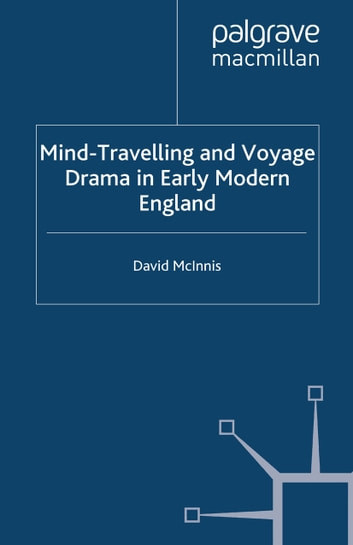 Mind-Travelling and Voyage Drama in Early Modern England ebook by D. McInnis