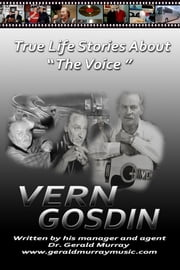 True Life Stories About 'The Voice', VERN GOSDIN ebook by Dr. Gerald Murray