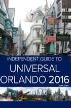The Independent Guide to Universal Orlando 2016 ebook by John Coast