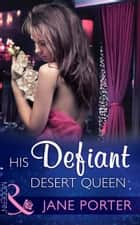 His Defiant Desert Queen (Mills & Boon Modern) (The Disgraced Copelands, Book 2) eBook by Jane Porter