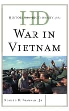 Historical Dictionary of the War in Vietnam ebook by Ronald B. Frankum Jr.