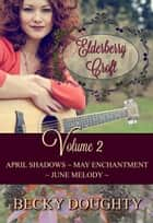 Elderberry Croft Volume 2: April Shadows, May Enchantment, & June Melody - Elderberry Croft, #2 ebook by Becky Doughty