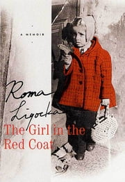 The Girl in the Red Coat - A Memoir ebook by Roma Ligocka