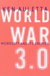World War 3.0 - Microsoft, the US Government, and the Battle for the New Economy ebook by Ken Auletta