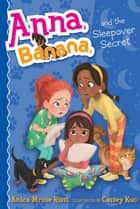 Anna, Banana, and the Sleepover Secret ebook by Anica Mrose Rissi, Cassey Kuo