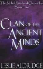 Clan of the Ancient Minds (Book Two of The Nebril Riverland Chronicles) ebook by Leslie Aldridge