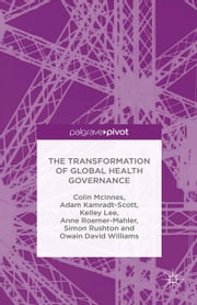 The Transformation of Global Health Governance ebook by C. McInnes,A. Kamradt-Scott,K. Lee,A. Roemer-Mahler,S. Rushton,O. Williams