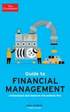 The Economist Guide to Financial Management 3rd Edition - Understand and improve the bottom line ebook by John Tennent