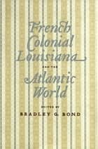 French Colonial Louisiana and the Atlantic World ebook by Bradley G. Bond, Daniel H. Usner Jr., Christopher Morris,...