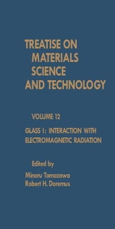 Glass I: Interaction with Electromagnetic Radiation: Treatise on Materials Science and Technology, Vol. 12 ebook by Tomozawa, Minoru