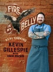 Fire in My Belly: Real Cooking - Real Cooking ebook by Kevin Gillespie,David Joachim