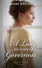 A Lady Becomes A Governess (Mills & Boon Historical) (The Governess Swap, Book 1) ebook by Diane Gaston