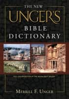 The New Unger's Bible Dictionary eBook by Merrill F. Unger, R. K. Harrison