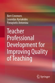 Teacher Professional Development for Improving Quality of Teaching ebook by Bert Creemers,Leonidas Kyriakides,Panayiotis Antoniou