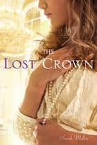The Lost Crown ebook by Sarah Miller