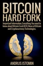 Bitcoin Hard Fork - Important Information, Everything You need to know about Bitcoin Cash BCH, News of Bitcoin and Cryptocurrency Technologies. ebook by Andru Istomin