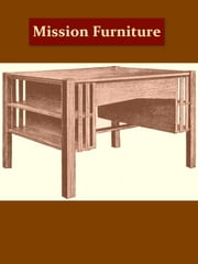 Mission Furniture, How To Make It, Part III [Illustrated] ebook by H.H. Windsor