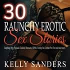 30 Raunchy Erotic Sex Stories - Gangbang, Orgy, Bisexual, Cuckold, Threesome, BDSM, Coming Out, Lesbian First Time and much more.. audiobook by