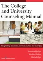 The College and University Counseling Manual ebook by Shannon Hodges, PhD, LMHC, ACS,Morgan Brooks, Ph.D., LMHC, NCC,Kimber Shelton, PhD,Michelle Lyn, PhD