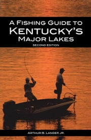 A Fishing Guide to Kentucky's Major Lakes ebook by Arthur B. Lander Jr.