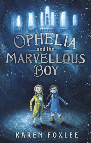 Ophelia and The Marvellous Boy ebook by Karen Foxlee