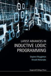 Latest Advances in Inductive Logic Programming ebook by Stephen H Muggleton,Hiroaki Watanabe