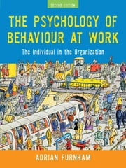 The Psychology of Behaviour at Work - The Individual in the Organization ebook by Adrian Furnham