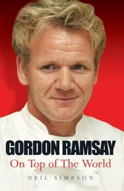 Gordon Ramsay: The Biography ebook by Simpson, Neil