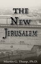 The New Jerusalem ebook by Dr. Martin G Tharp PhD