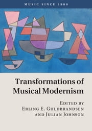 Transformations of Musical Modernism ebook by Erling E. Guldbrandsen,Julian Johnson