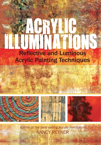 Acrylic Illuminations - Reflective and Luminous Acrylic Painting Techniques ebook by Nancy Reyner