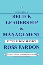 Belief, Leadership & Management - In the Public Service ebook by Ross Fardon